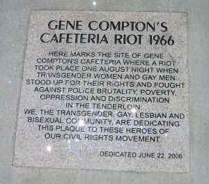 "Today a plaque marks the site of Gene Compton's Cafeteria and commemorates the night that ""transgender women and gay men stood up for their rights . . ."""